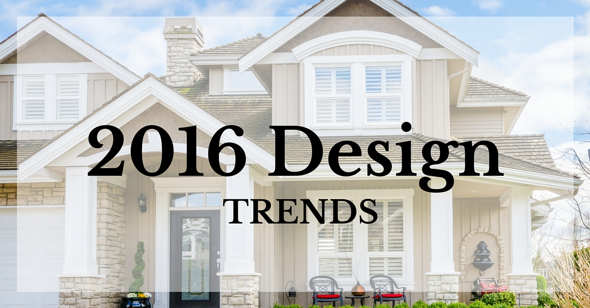 2016 Design Trends For Your Home The Minteer Team